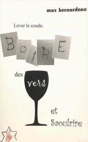 Lever le coude, boire des vers et saoulrire par Max Bernardeau